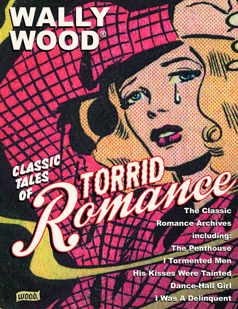 Wally Wood: Classic Tales Of Torrid Romances