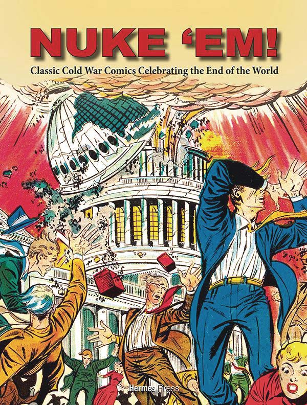 Nuke 'Em!: Classic Cold War Comics Celebrating The End Of The World