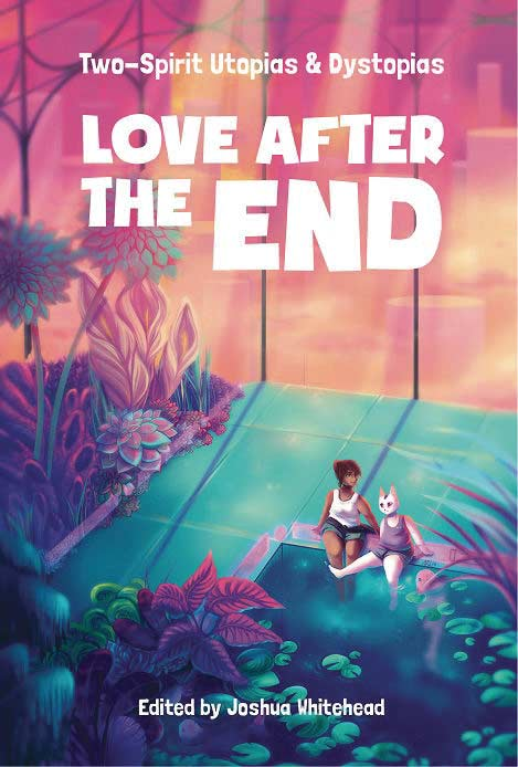 Love After The End: Two-Spirit Utopias & Dystopias