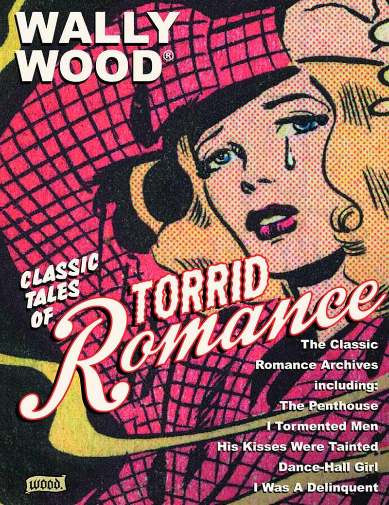 Wally Wood: Classic Tales Of Torrid Romances