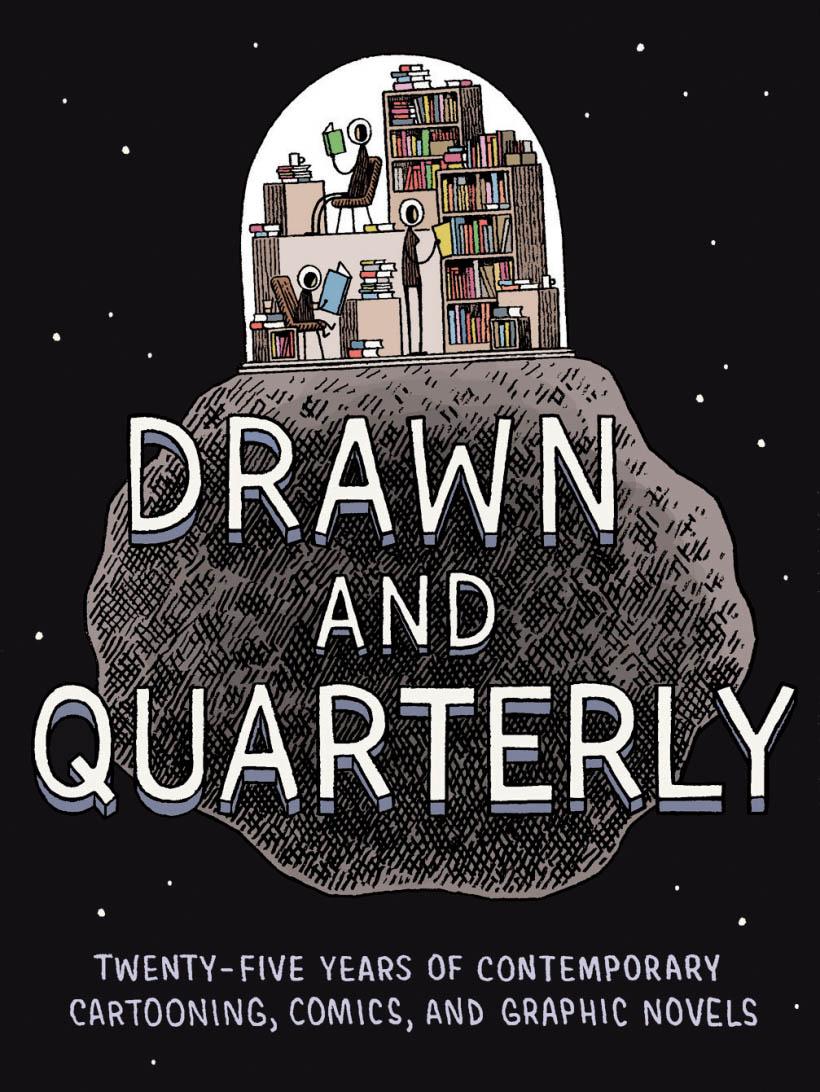 Drawn & Quarterly: Twenty-Five Years Of Contemporary Cartooning, Comics & Graphic Novels