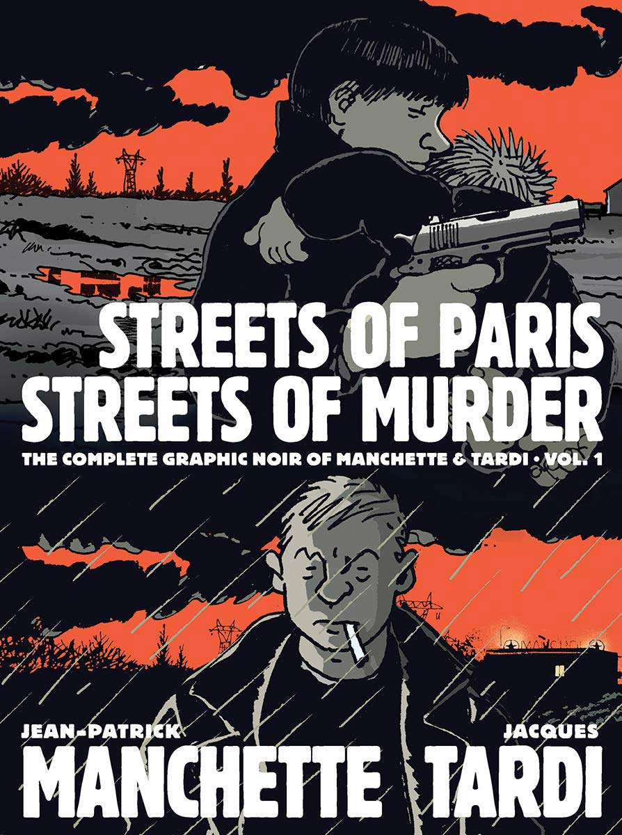 Streets Of Paris, Streets Of Murder: The Complete Noir Stories Of Manchette & Tardi