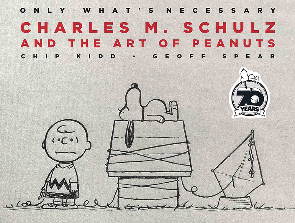 Only What's Necessary: Charles M. Schulz And The Artistry Of Peanuts 70th